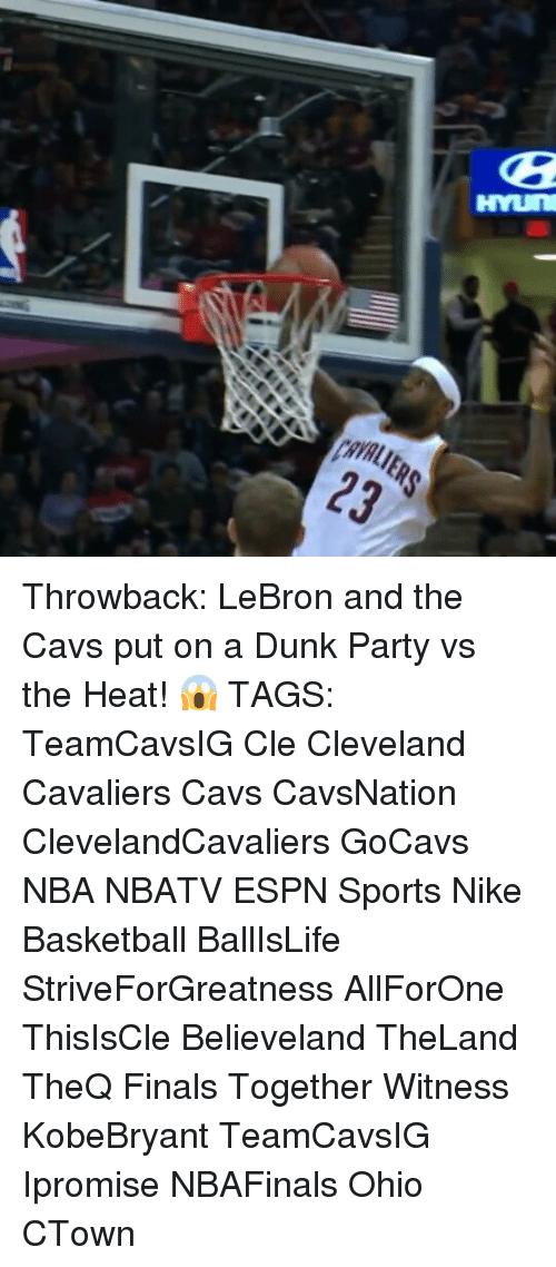 Dunk, Espn, and Memes: HYun  23  UE Throwback: LeBron and the Cavs put on a Dunk Party vs the Heat! 😱 TAGS: TeamCavsIG Cle Cleveland Cavaliers Cavs CavsNation ClevelandCavaliers GoCavs NBA NBATV ESPN Sports Nike Basketball BallIsLife StriveForGreatness AllForOne ThisIsCle Believeland TheLand TheQ Finals Together Witness KobeBryant TeamCavsIG Ipromise NBAFinals Ohio CTown