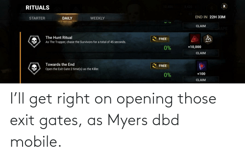 Opening: I'll get right on opening those exit gates, as Myers dbd mobile.