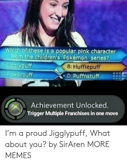 About You: I'm a proud Jigglypuff, What about you? by SirAren MORE MEMES