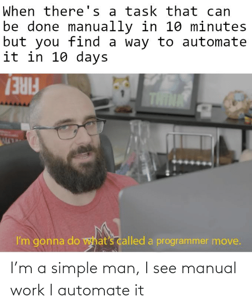 simple: I'm a simple man, I see manual work I automate it