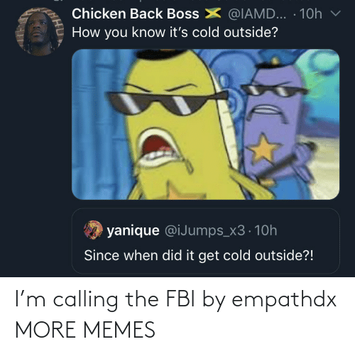 FBI: I'm calling the FBI by empathdx MORE MEMES