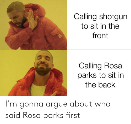 Rosa: I'm gonna argue about who said Rosa parks first
