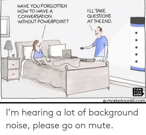 background: I'm hearing a lot of background noise, please go on mute.