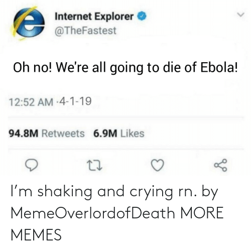 shaking: I'm shaking and crying rn. by MemeOverlordofDeath MORE MEMES