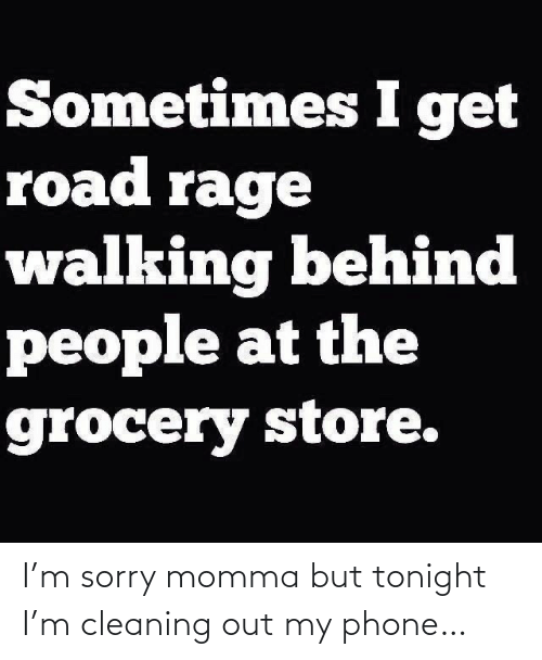 cleaning: I'm sorry momma but tonight I'm cleaning out my phone…