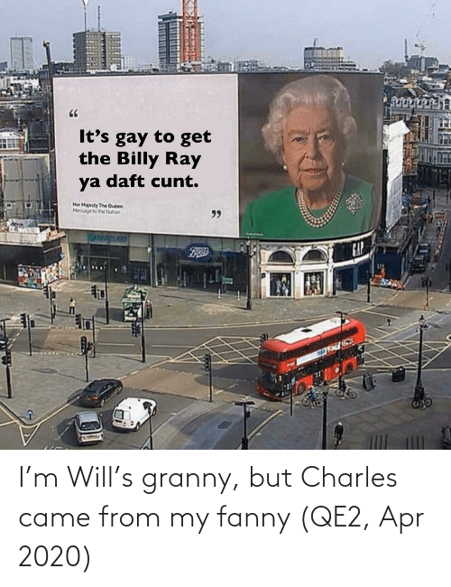 apr: I'm Will's granny, but Charles came from my fanny (QE2, Apr 2020)