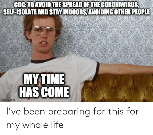 preparing: I've been preparing for this for my whole life