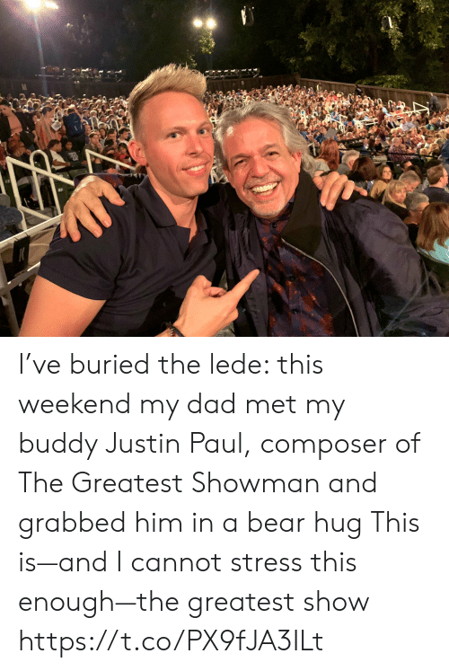 buried: I've buried the lede:  this weekend my dad met my buddy Justin Paul, composer of The Greatest Showman and grabbed him in a bear hug This is—and I cannot stress this enough—the greatest show https://t.co/PX9fJA3ILt
