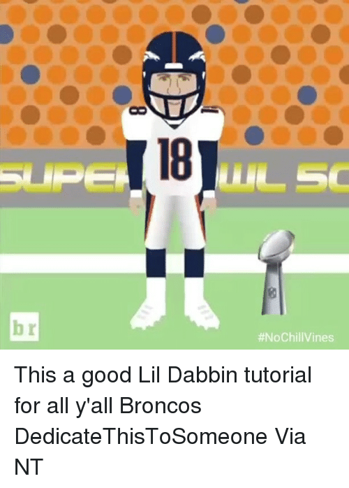 Funny, Dabbin', and Broncos: I 18  This a good Lil Dabbin tutorial for all y'all Broncos DedicateThisToSomeone Via NT