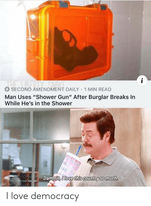 "Dammit: i  1BERTY SNAKE  THE  SECOND AMENDMENT DAILY 1 MIN READ  Man Uses ""Shower Gun"" After Burglar Breaks In  While He's in the Shower  Dammit, Ilove this country so much I love democracy"