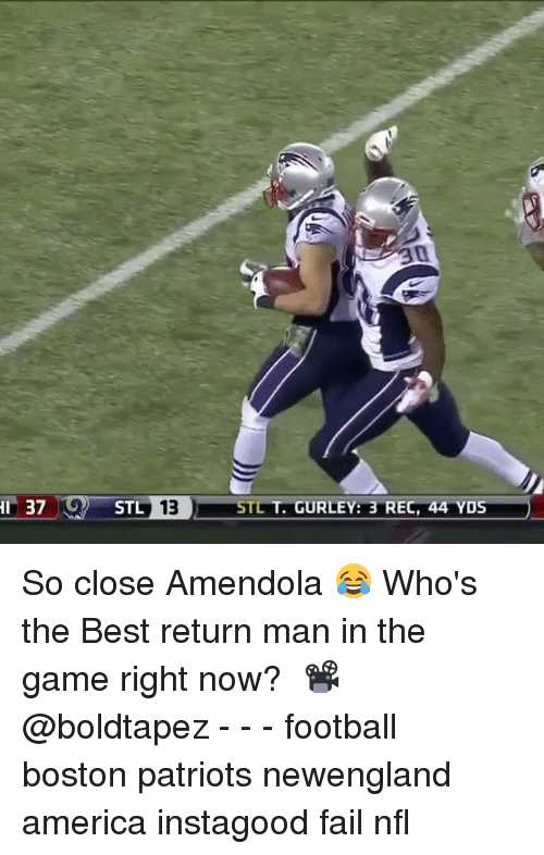 boston patriots: I 37  13  STL T. GURLEY: 3 REC, 44 YDS So close Amendola 😂⠀ Who's the Best return man in the game right now?⠀ 📽@boldtapez⠀ -⠀ -⠀ -⠀ football boston patriots newengland america instagood fail nfl