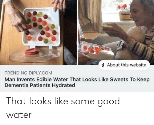 Dementia: i About this website  TRENDING.DIPLY.COM  Man Invents Edible Water That Looks Like Sweets To Keep  Dementia Patients Hydrated That looks like some good water