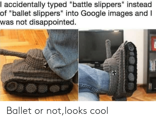"""slippers: I accidentally typed """"battle slippers"""" instead  of """"ballet slippers"""" into Google images and I  was not disappointed. Ballet or not,looks cool"""