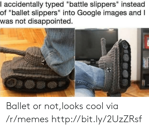 "Typed: I accidentally typed ""battle slippers"" instead  of ""ballet slippers"" into Google images and I  was not disappointed. Ballet or not,looks cool via /r/memes http://bit.ly/2UzZRsf"