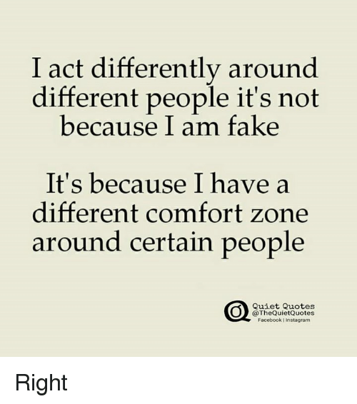 I Act Differently Around Different People Its Not Because I Am Fake