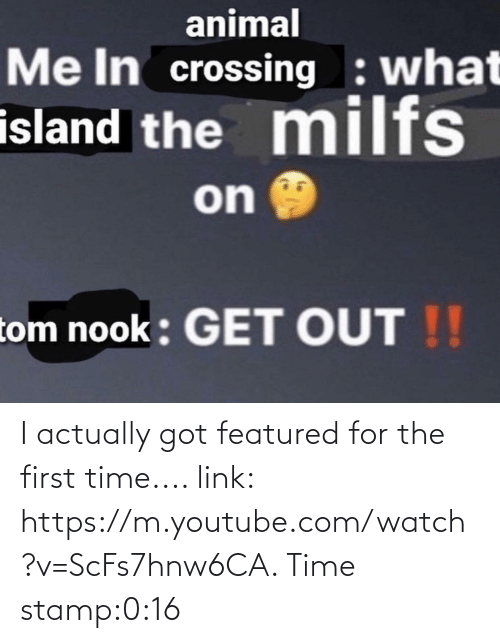 stamp: I actually got featured for the first time.... link: https://m.youtube.com/watch?v=ScFs7hnw6CA. Time stamp:0:16