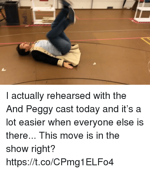 peggy: I actually rehearsed with the And Peggy cast today and it's a lot easier when everyone else is there... This move is in the show right? https://t.co/CPmg1ELFo4