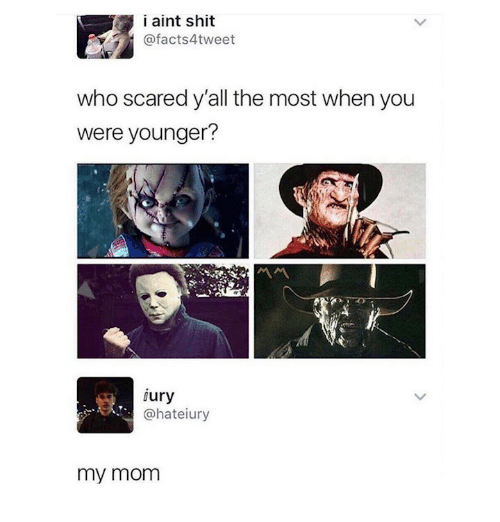 Memes, Shit, and 🤖: i aint shit  @facts4tweet  who scared y'all the most when you  were younger?  jury  @hateiury  my monm