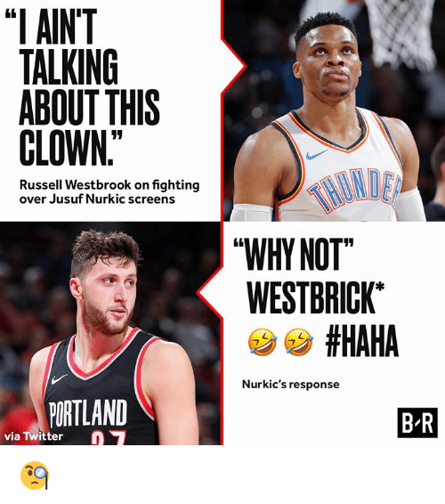 "Russell Westbrook: ""I AINT  TALKING  ABOUT THIS  CLOWN  Russell Westbrook on fighting  over Jusuf Nurkic screens  WHY NOT  WESTBRICK  #HAHA  Nurkic's response  PORTLAND  B R  via Twitter 🧐"