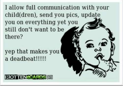 Memes, 🤖, and Deadbeat: I allow full communication with your  child dren), send you pics, update  you on everything yet you  still don't want to be  there?  yep that makes you  a deadbeat  ROTTEN CARDSUARB