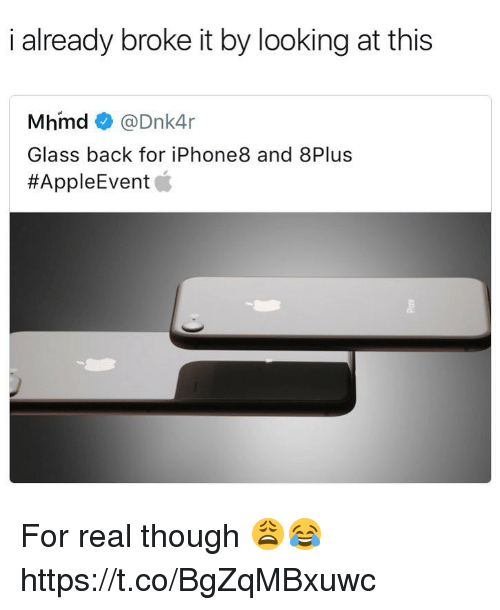 glassing: i already broke it by looking at this  Mhmd@Dnk4r  Glass back for iPhone8 and 8Plus  For real though 😩😂 https://t.co/BgZqMBxuwc