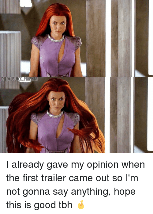 Memes, Tbh, and Good: I already gave my opinion when the first trailer came out so I'm not gonna say anything, hope this is good tbh 🤞