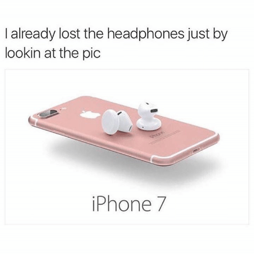 Headphones: I already lost the headphones just by  lookin at the pic  iPhone 7