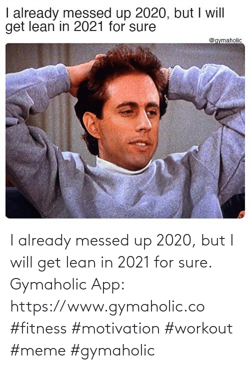 app: I already messed up 2020, but I will get lean in 2021 for sure.  Gymaholic App: https://www.gymaholic.co  #fitness #motivation #workout #meme #gymaholic