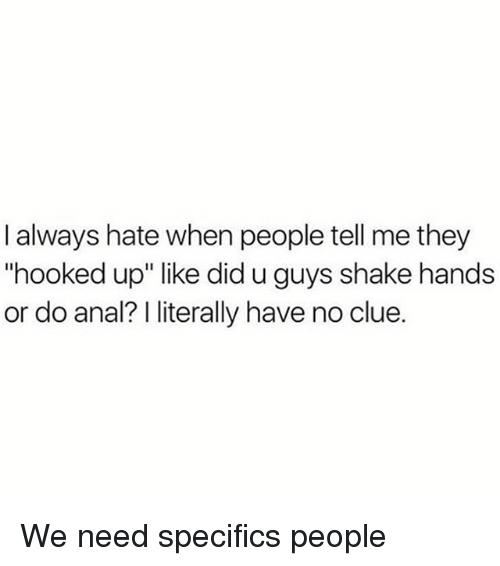 """Memes, Anal, and 🤖: I always hate when people tell me they  """"hooked up"""" like did u guys shake hands  or do anal? literally have no clue. We need specifics people"""