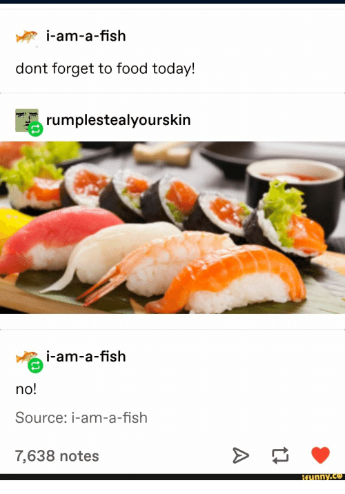 don't forget: i-am-a-fish  dont forget to food today!  rumplestealyourskin  i-am-a-fish  no!  Source: i-am-a-fish  7,638 notes  ifunny.co