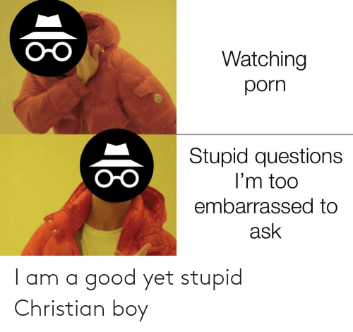 Christian: I am a good yet stupid Christian boy