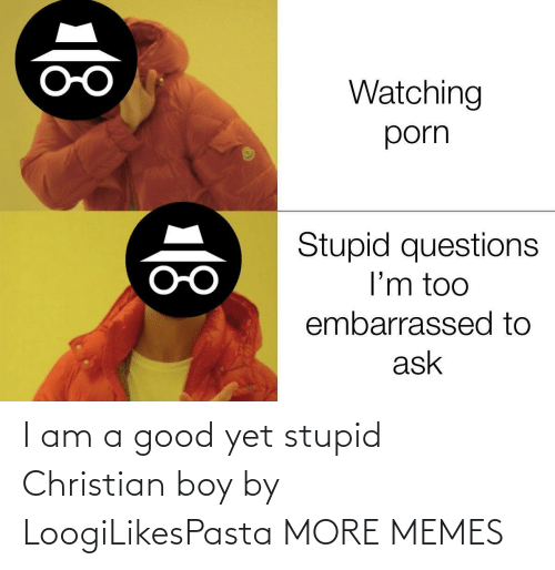 Christian: I am a good yet stupid Christian boy by LoogiLikesPasta MORE MEMES