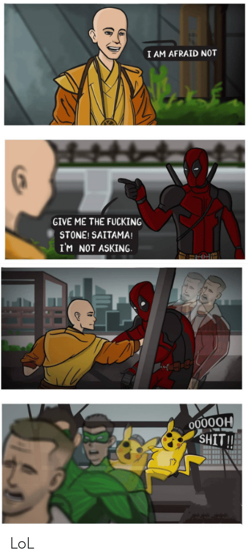 Give Me The: I AM AFRAID NOT  GIVE ME THE FUCKING  STONE! SAITAMA!  I'M NOT ASKING.  O0000H  SHIT  ST LoL