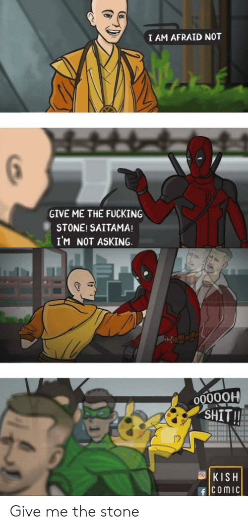 Give Me The: I AM AFRAID NOT  GIVE ME THE FUCKING  STONE! SAITAMA!  IM NOT ASKING.  O00000  SHIT!!  ST  KISH  fComic Give me the stone