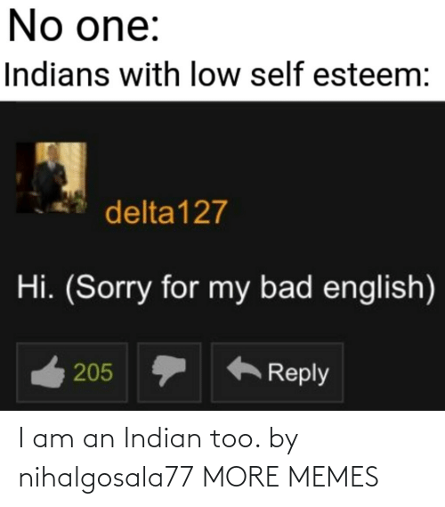 I Am: I am an Indian too. by nihalgosala77 MORE MEMES