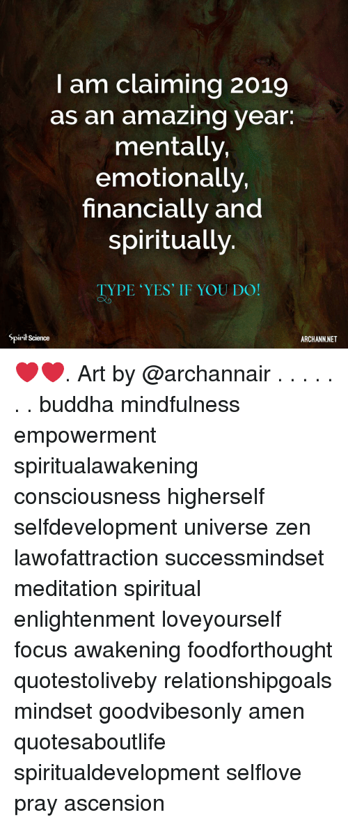 Spirit Science: I am claiming 2019  as an amazing year.  mentally,  emotionally,  financially and  spiritually  TYPE YES' IF YOU DO!  Spirit Science  ARCHANN NET ❤️❤️. Art by @archannair . . . . . . . buddha mindfulness empowerment spiritualawakening consciousness higherself selfdevelopment universe zen lawofattraction successmindset meditation spiritual enlightenment loveyourself focus awakening foodforthought quotestoliveby relationshipgoals mindset goodvibesonly amen quotesaboutlife spiritualdevelopment selflove pray ascension
