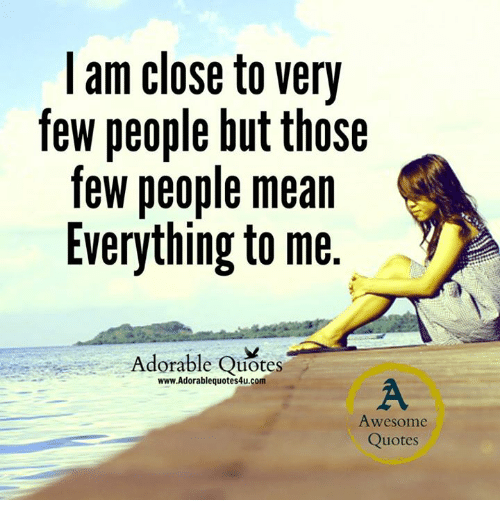 I Am Close To Very Few People But Those Few People Mean