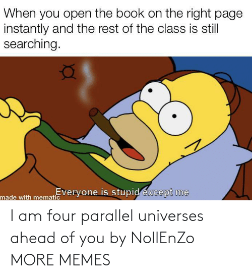 Four: I am four parallel universes ahead of you by NollEnZo MORE MEMES