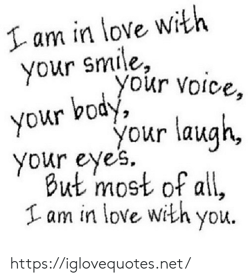 your smile: I am in love with  your smile,  you  r Voice,  body,  your  your laugh,  your eyes.  But most of all,  Iam in love with you. https://iglovequotes.net/