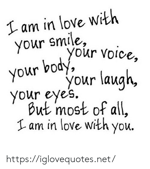your smile: I am in love with  your smile,  your voice,  body,  your  your laugh,  your eyes.  But most of all,  Lam in love with you. https://iglovequotes.net/