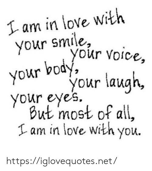 your smile: I am in love with  your smile,  your voice,  your body,  your laugh,  your eyes  But most of all,  Lam in love .  with you https://iglovequotes.net/