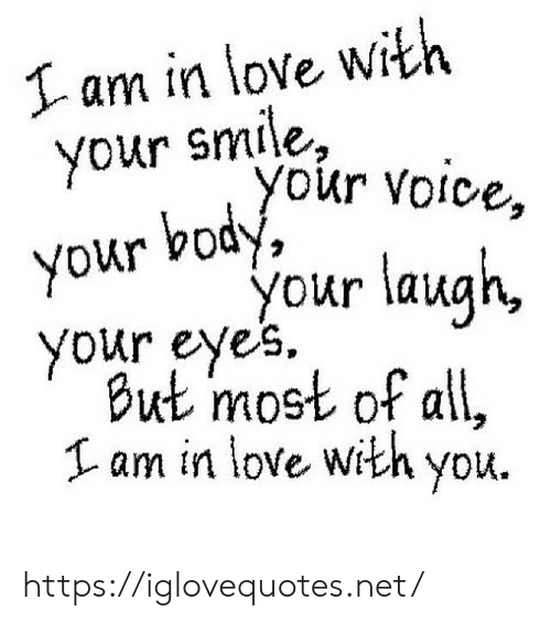 your smile: I am in love with  your smile,  your voice,  your body  your laugh,  your eyes  But most of all,  am in love with you https://iglovequotes.net/