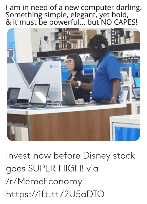In Need: I am in need of a new computer darling.  Something simple, elegant, yet bold,  & it must be powerful... but NO CAPES! Invest now before Disney stock goes SUPER HIGH! via /r/MemeEconomy https://ift.tt/2U5aDTO