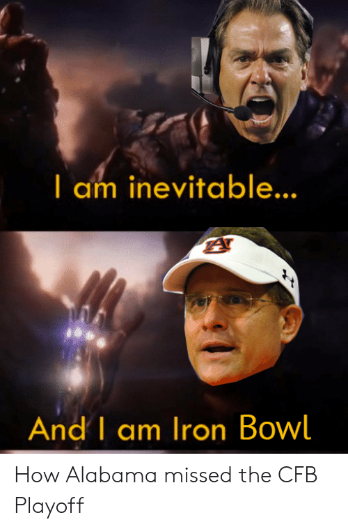 iron bowl: I am inevitable...  And I am Iron Bowl How Alabama missed the CFB Playoff