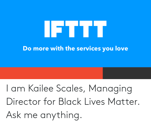 I Am: I am Kailee Scales, Managing Director for Black Lives Matter. Ask me anything.