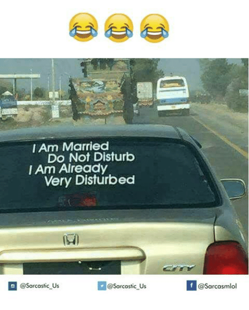 Disturbed, Disturbing, and Disturbes: I Am Married  Do Not Disturb  I Am Already  Very Disturbed  @sarcastic Us  @Sarcastic Us  If @Sarcasmlol