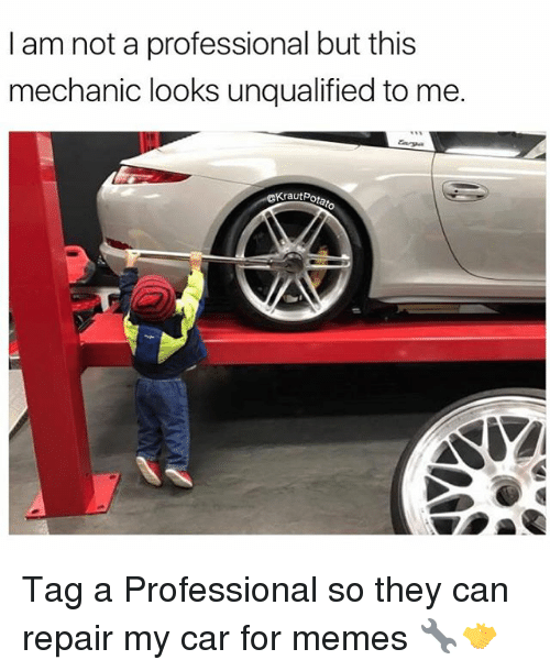 Memes, Mechanic, and 🤖: I am not a professional but this  mechanic looks unqualified to me.  KNautPota  NAV Tag a Professional so they can repair my car for memes 🔧🤝