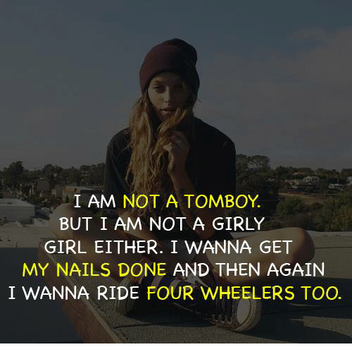 Iam A Rider Song: I AM NOT A TOMBOY BUT I AM NOT A GIRLY GIRL EITHER I WANNA