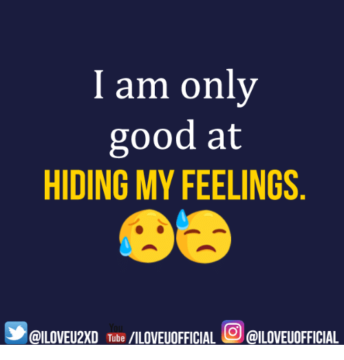 My Feels: I am only  good at  HIDING MY FEELINGS  GILOVEU2XD Tibe AILOVEUOFFICIAL OGILOVEUOFFICIAL