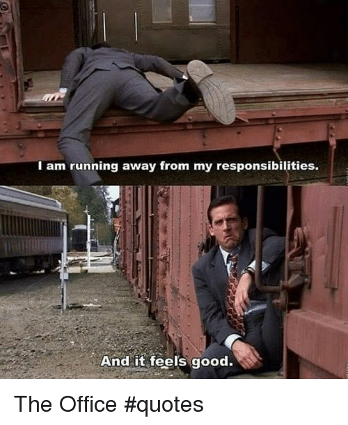 the office quotes: I am running away from my responsibilities.  And it feels good. The Office #quotes